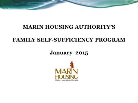 MARIN HOUSING AUTHORITY'S FAMILY SELF-SUFFICIENCY PROGRAM January 2015