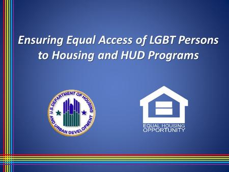 Ensuring Equal Access of LGBT Persons to Housing and HUD Programs.