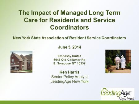 The Impact of Managed Long Term Care for Residents and Service Coordinators New York State Association of Resident Service Coordinators June 5, 2014 Embassy.