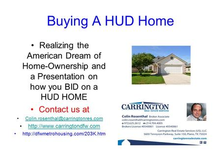 Buying A HUD Home Realizing the American Dream of Home-Ownership and a Presentation on how you BID on a HUD HOME Contact us at