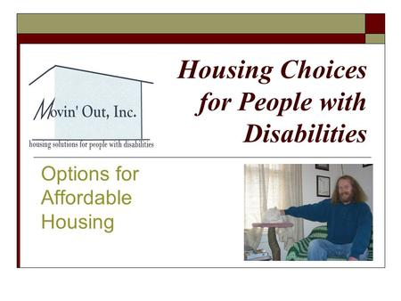 Housing Choices for People with Disabilities Options for Affordable Housing.