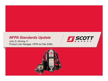 NFPA Standards Update John G. Dinning IV Product Line Manager, NFPA Air-Pak SCBA.