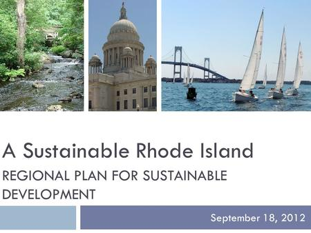REGIONAL PLAN FOR SUSTAINABLE DEVELOPMENT September 18, 2012 A Sustainable Rhode Island.