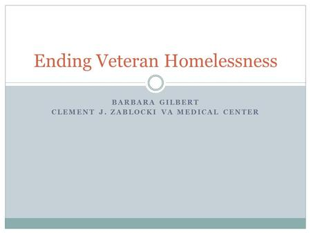 BARBARA GILBERT CLEMENT J. ZABLOCKI VA MEDICAL CENTER Ending Veteran Homelessness.