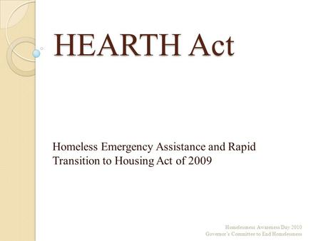 HEARTH Act Homeless Emergency Assistance and Rapid Transition to Housing Act of 2009 Homelessness Awareness Day 2010 Governor's Committee to End Homelessness.