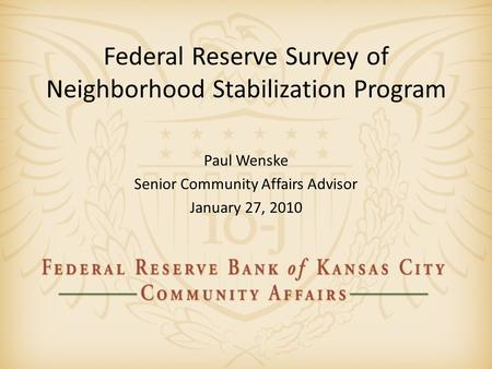 Federal Reserve Survey of Neighborhood Stabilization Program Paul Wenske Senior Community Affairs Advisor January 27, 2010.