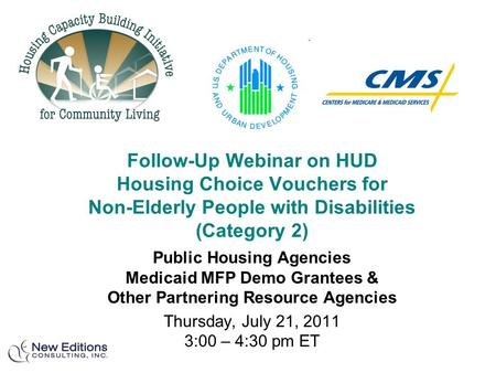 Follow-Up Webinar on HUD Housing Choice Vouchers for Non-Elderly People with Disabilities (Category 2) Public Housing Agencies Medicaid MFP Demo Grantees.