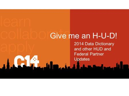 Give me an H-U-D! 2014 Data Dictionary and other HUD and Federal Partner Updates.
