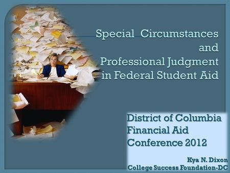 District of Columbia Financial Aid Conference 2012 Kya N. Dixon College Success Foundation-DC.