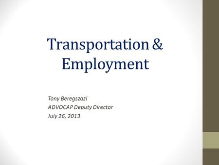 Transportation & Employment Tony Beregszazi ADVOCAP Deputy Director July 26, 2013.