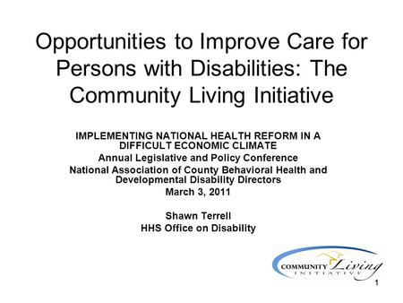 11 Opportunities to Improve Care for Persons with Disabilities: The Community Living Initiative IMPLEMENTING NATIONAL HEALTH REFORM IN A DIFFICULT ECONOMIC.