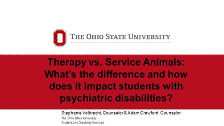 Therapy vs. Service Animals: What's the difference and how does it impact students with psychiatric disabilities? Stephanie Volbrecht, Counselor & Adam.