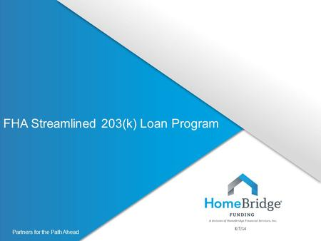 Partners for the Path Ahead FHA Streamlined 203(k) Loan Program 8/7/14.