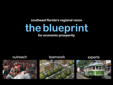 Southeast florida's regional vision for economic prosperity experts teamworkoutreach the blueprint.