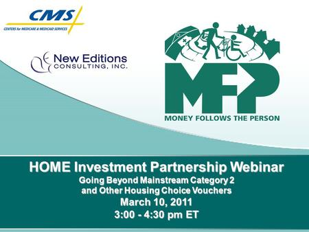 HOME Investment Partnership Webinar Going Beyond Mainstream Category 2 and Other Housing Choice Vouchers March 10, 2011 3:00 - 4:30 pm ET.