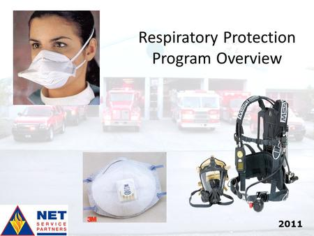 1 Respiratory Protection Program Overview 2011. 2 Objective To review the NET Respiratory Protection Program and respirator operations for ongoing training.