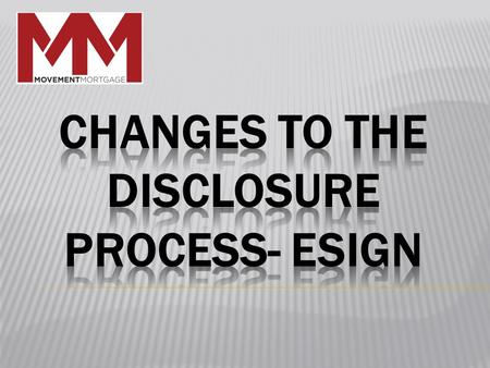 We are rolling out NEW disclosure process that includes eSign on all document types!!! What it offers: Industry leading technology based solution Security.