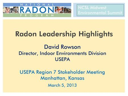 CRCPD 22 nd National Radon Training Conference AARST International Radon Symposium October 14-17, 2012 Radon Leadership Highlights David Rowson Director,