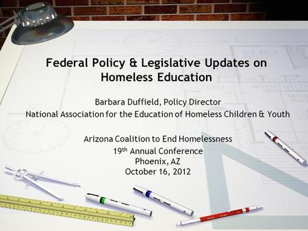 Federal Policy & Legislative Updates on Homeless Education Barbara Duffield, Policy Director National Association for the Education of Homeless Children.