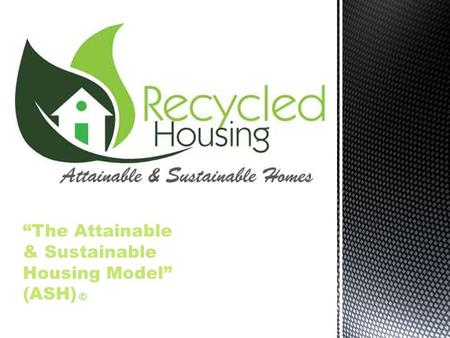 """The Attainable & Sustainable Housing Model"" (ASH) ©"