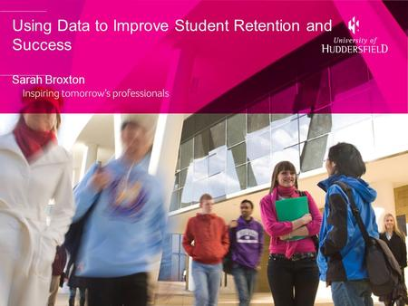 Using Data to Improve Student Retention and Success Sarah Broxton.