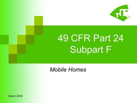 March 2005 49 CFR Part 24 Subpart F Mobile Homes.