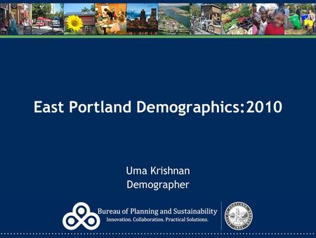East Portland Demographics:2010 Uma Krishnan Demographer.