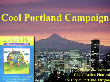 Cool Portland Campaign A partnership between Global Action Plan and the City of Portland, Oregon.