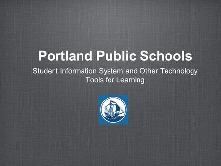 Portland Public Schools Student Information System and Other Technology Tools for Learning.
