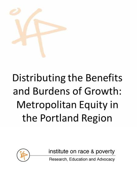 Distributing the Benefits and Burdens of Growth: Metropolitan Equity in the Portland Region.