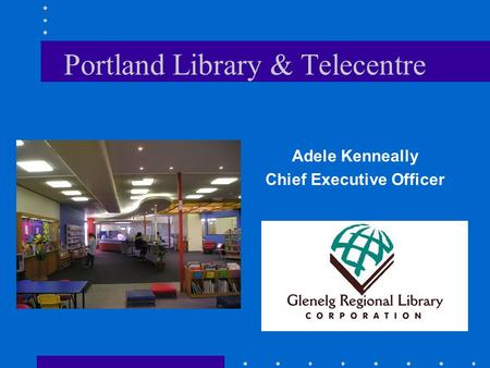 Portland Library & Telecentre Adele Kenneally Chief Executive Officer.