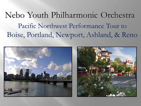Nebo Youth Philharmonic Orchestra Pacific Northwest Performance Tour to Boise, Portland, Newport, Ashland, & Reno.