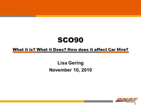 0 SCO90 What it is? What it Does? How does it affect Car Hire? Lisa Gering November 10, 2010.