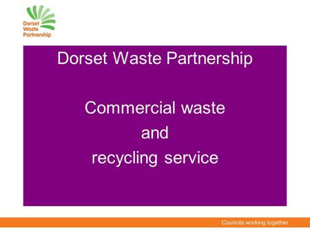 Dorset Waste Partnership Commercial waste and recycling service.