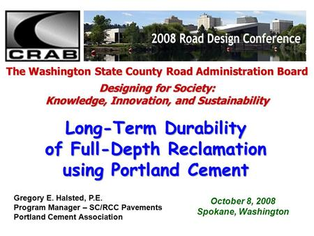 October 8, 2008 Spokane, Washington Long-Term Durability of Full-Depth Reclamation using Portland Cement The Washington State County Road Administration.