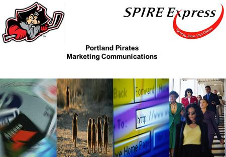 Portland Pirates Marketing Communications. Spire Express Value Proposition Pirates Context: Printing Projects Website Other BIG Ideas Moving Forward —