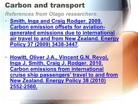 Carbon and transport References from Otago researchers: Smith, Inga and Craig Rodger. 2009. Carbon emission offsets for aviation- generated emissions due.