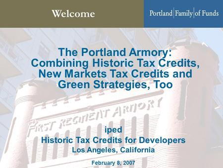 Welcome The Portland Armory: Combining Historic Tax Credits, New Markets Tax Credits and Green Strategies, Too iped Historic Tax Credits for Developers.