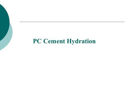 PC Cement Hydration. Introduction Portland Cement Concrete Continous binder phase: the cementitious matrix Binder effect on PCC behavior Affects permeability.