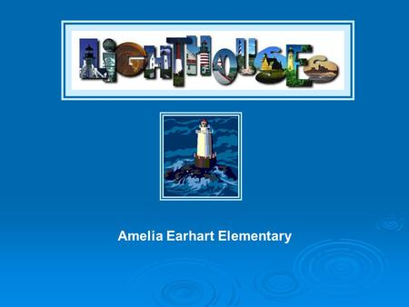 Amelia Earhart Elementary Your parents have decided it is time for a VACATION! They know you are studying lighthouses in your class and think you should.