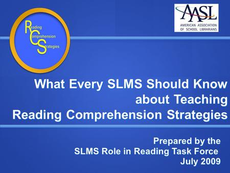What Every SLMS Should Know about Teaching Reading Comprehension Strategies Prepared by the SLMS Role in Reading Task Force SLMS Role in Reading Task Force.