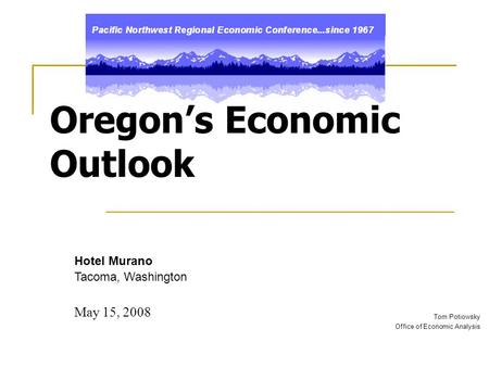Tom Potiowsky Office of Economic Analysis Oregon's Economic Outlook Hotel Murano Tacoma, Washington May 15, 2008.