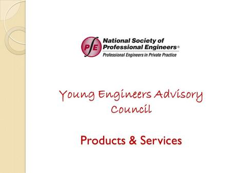 Young Engineers Advisory Council Products & Services.