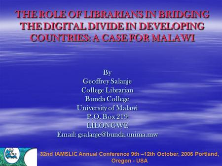 THE ROLE OF LIBRARIANS IN BRIDGING THE DIGITAL DIVIDE IN DEVELOPING COUNTRIES: A CASE FOR MALAWI By Geoffrey Salanje College Librarian Bunda College University.