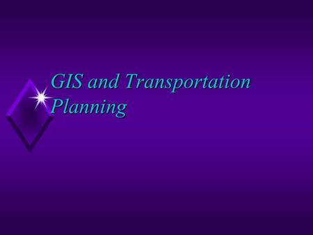 GIS and Transportation Planning. Contents u Transportation Planning ~ Introduction u Five Key Components of Transportation Planning u Main Transportation.