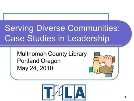 1 Serving Diverse Communities: Case Studies in Leadership Multnomah County Library Portland Oregon May 24, 2010.