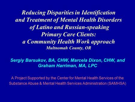 Reducing Disparities in Identification and Treatment of Mental Health Disorders of Latino and Russian-speaking Primary Care Clients: a Community Health.