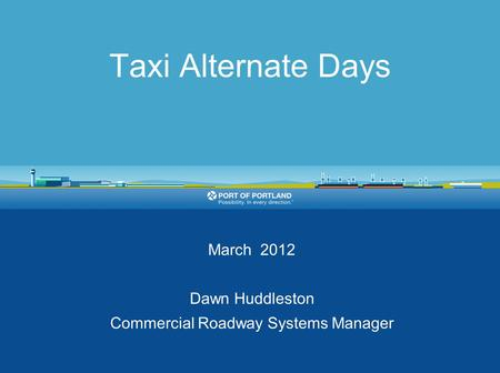 Taxi Alternate Days March 2012 Dawn Huddleston Commercial Roadway Systems Manager.