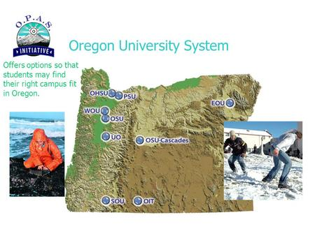Oregon University System Offers options so that students may find their right campus fit in Oregon.