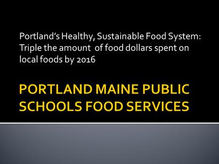 Portland's Healthy, Sustainable Food System: Triple the amount of food dollars spent on local foods by 2016.